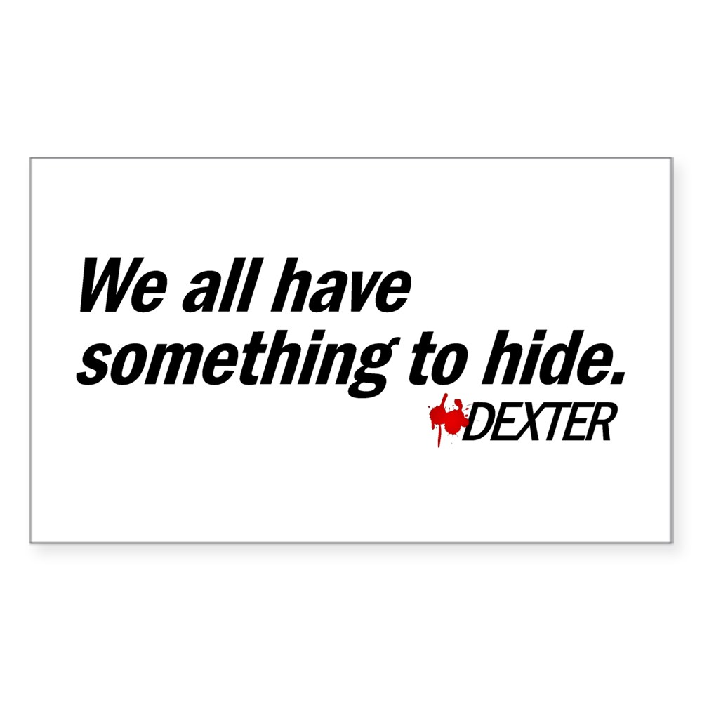 We All Have Something to Hide - Dexter Quote Rectangle Sticker