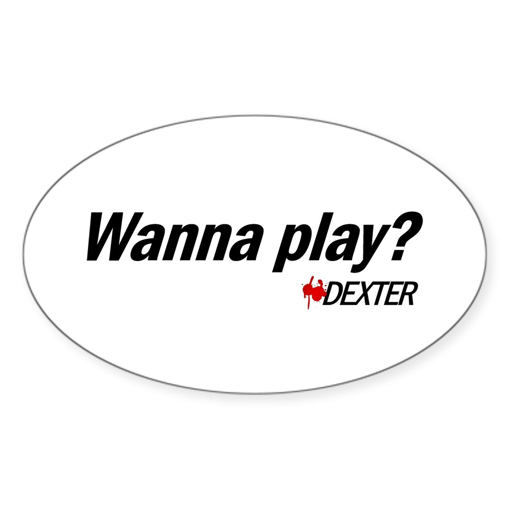 Wanna Play? - Dexter Quote Oval Sticker