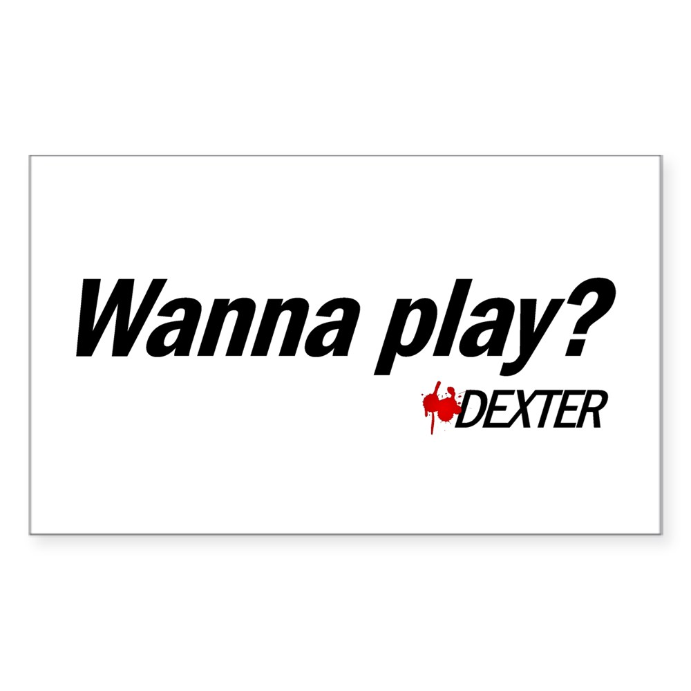 Wanna Play? - Dexter Quote Rectangle Sticker