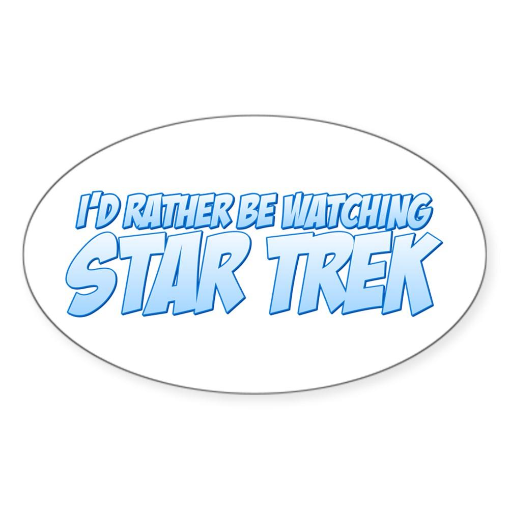 I'd Rather Be Watching Star Trek Oval Sticker