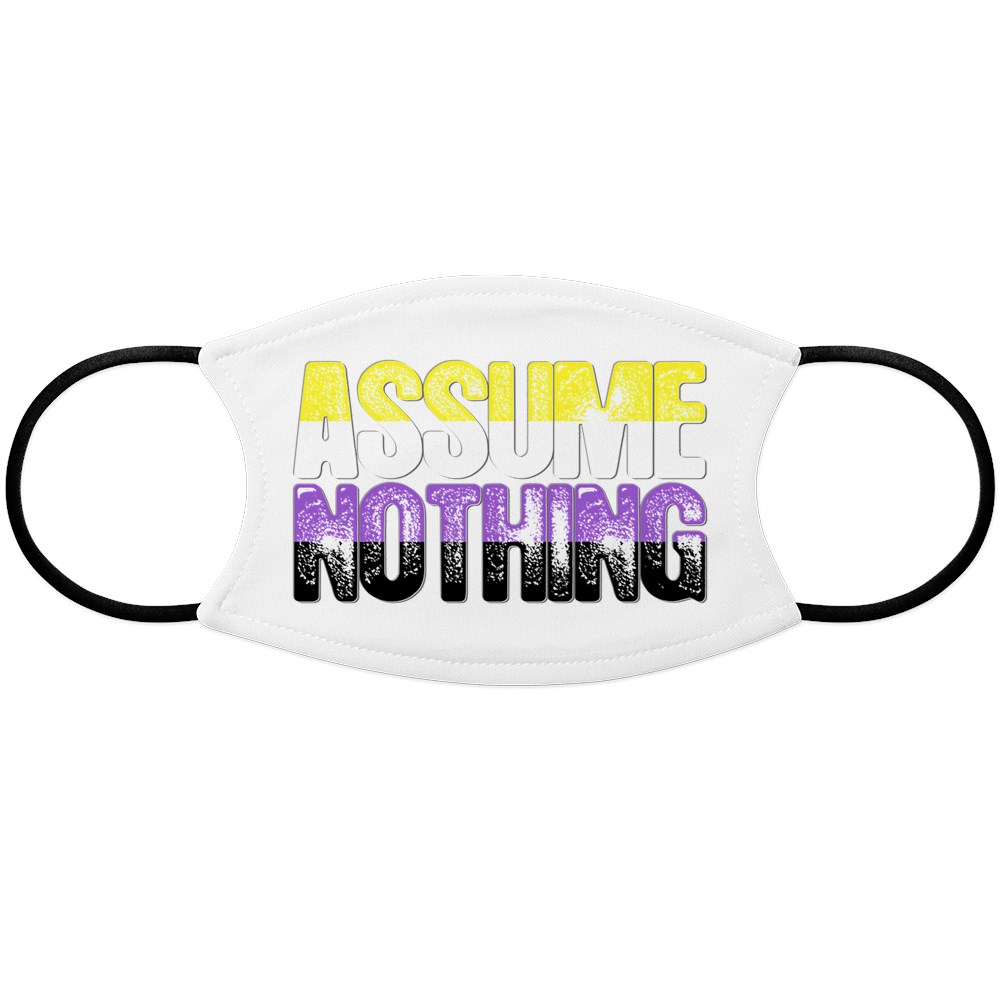 Assume Nothing Nonbinary Pride Face Mask
