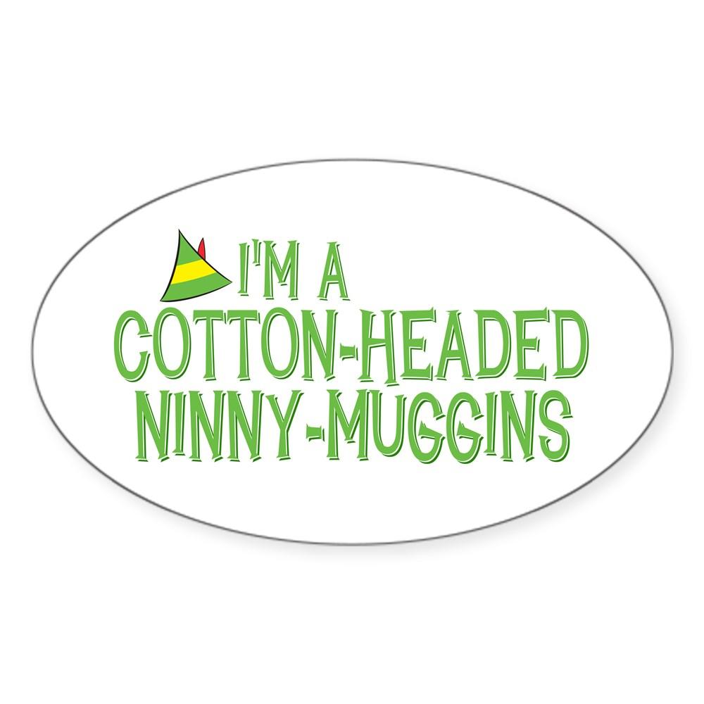 I'm a Cotton-Headed Ninny-Muggins Oval Sticker