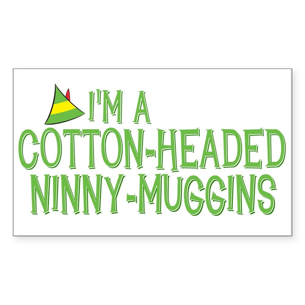 I'm a Cotton-Headed Ninny-Muggins Rectangle Sticker