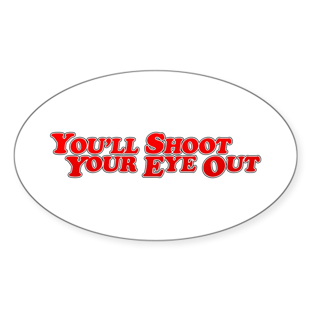 You'll Shoot Your Eye Out Oval Sticker