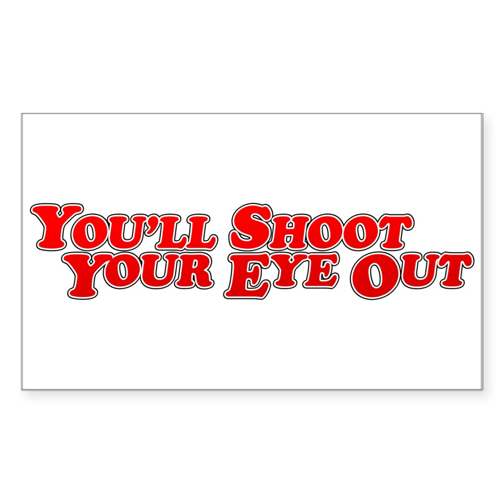 You'll Shoot Your Eye Out Rectangle Sticker