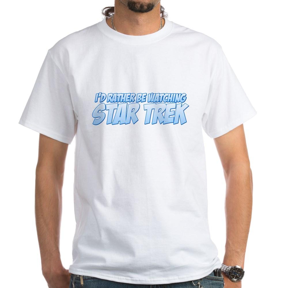 I'd Rather Be Watching Star Trek White T-Shirt