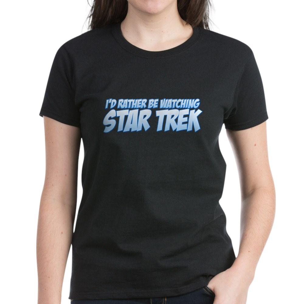 I'd Rather Be Watching Star Trek Women's Dark T-Shirt
