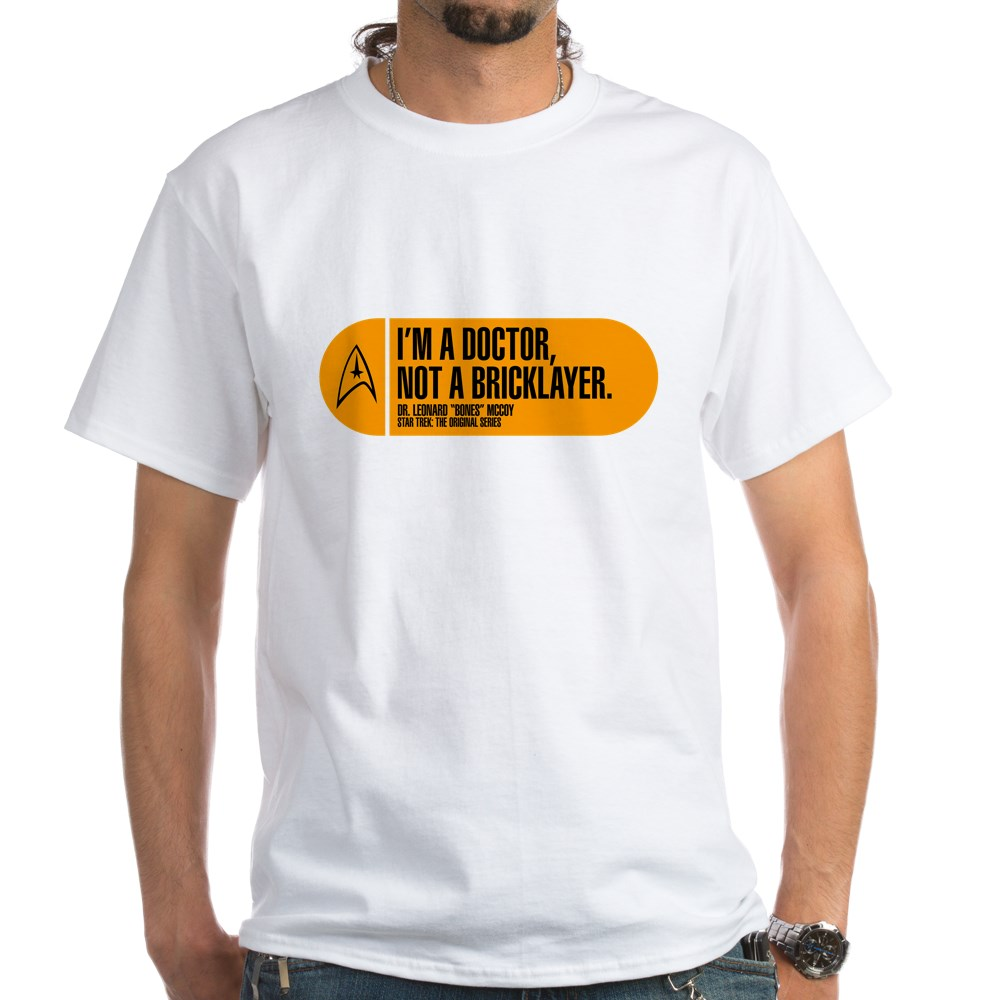 I'm a Doctor Not a Bricklayer - Star Trek Quote White T-Shirt