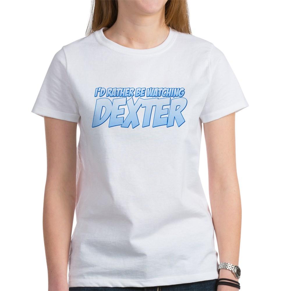 I'd Rather Be Watching Dexter Women's T-Shirt
