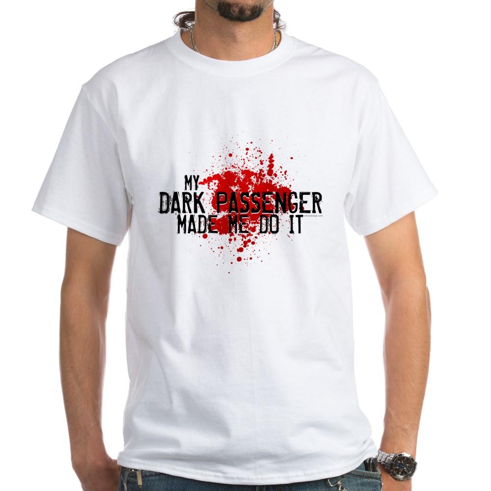 My Dark Passenger Made Me Do It White T-Shirt