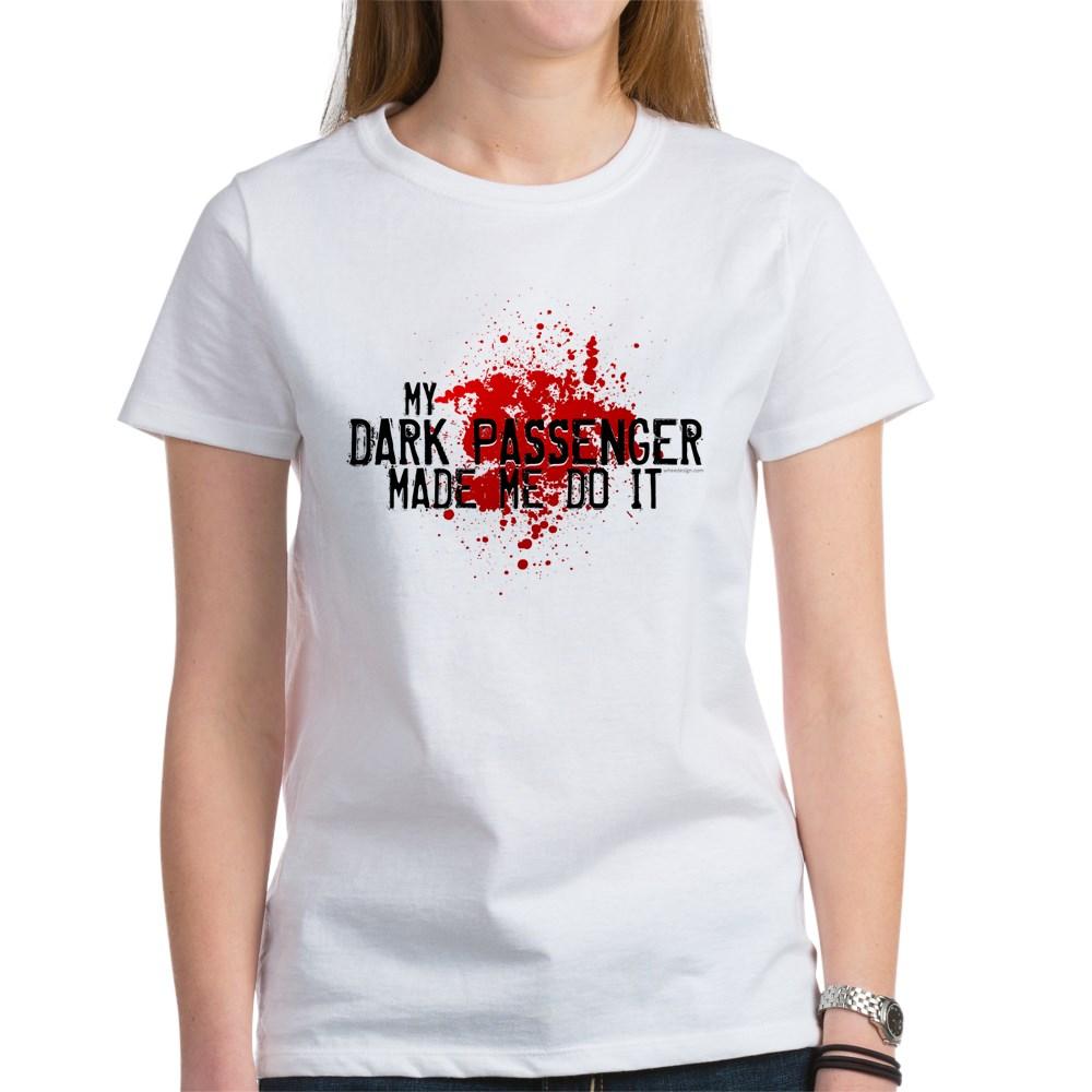 My Dark Passenger Made Me Do It Women's T-Shirt