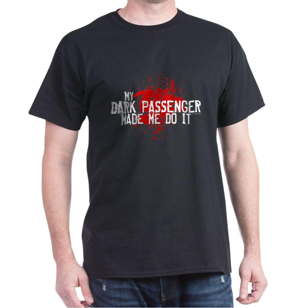 My Dark Passenger Made Me Do It Dark T-Shirt