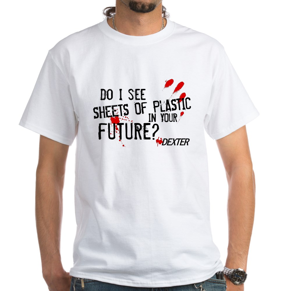 Bloody Sheets of Plastic in Your Future? White T-Shirt