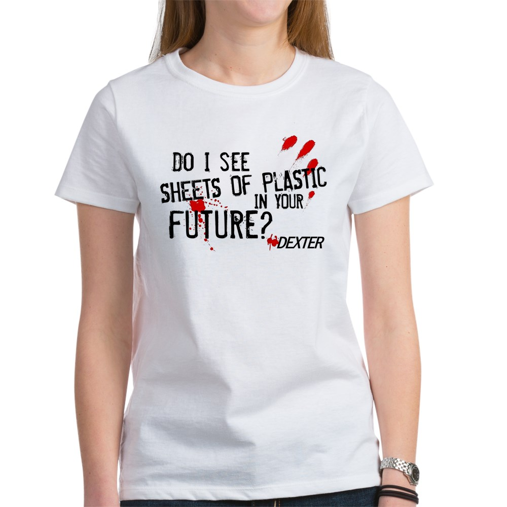 Bloody Sheets of Plastic in Your Future? Women's T-Shirt