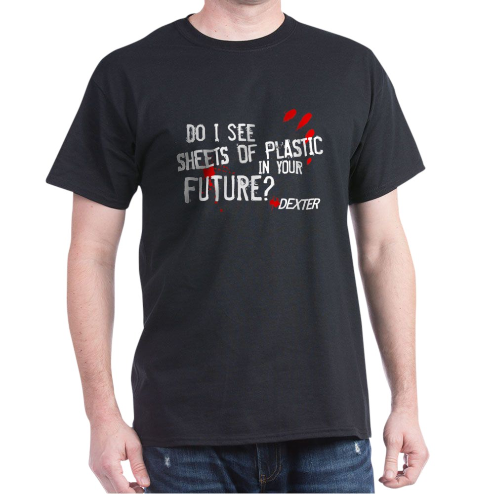 Bloody Sheets of Plastic in Your Future? Dark T-Shirt