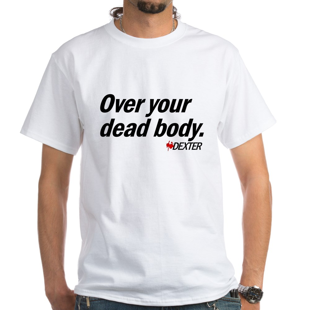 Over Your Dead Body White T-Shirt