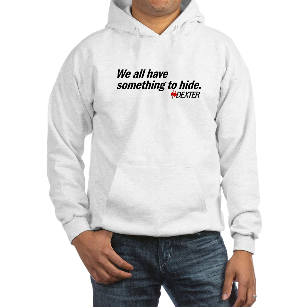 We All Have Something to Hide - Dexter Quote Hooded Sweatshirt