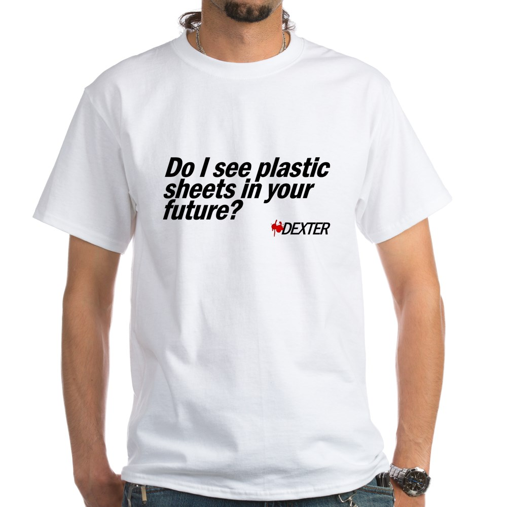 Do I See Plastic Sheets In Your Future? - Dexter White T-Shirt