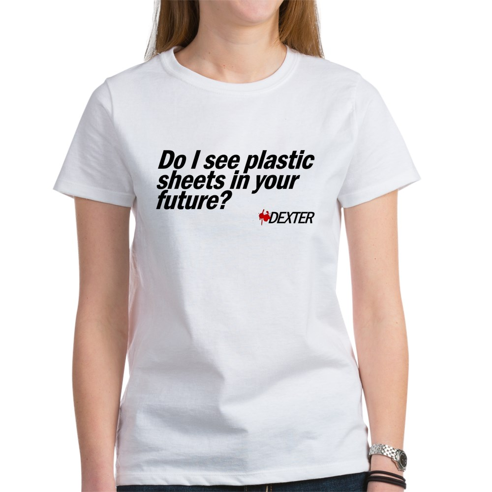 Do I See Plastic Sheets In Your Future? - Dexter Women's T-Shirt