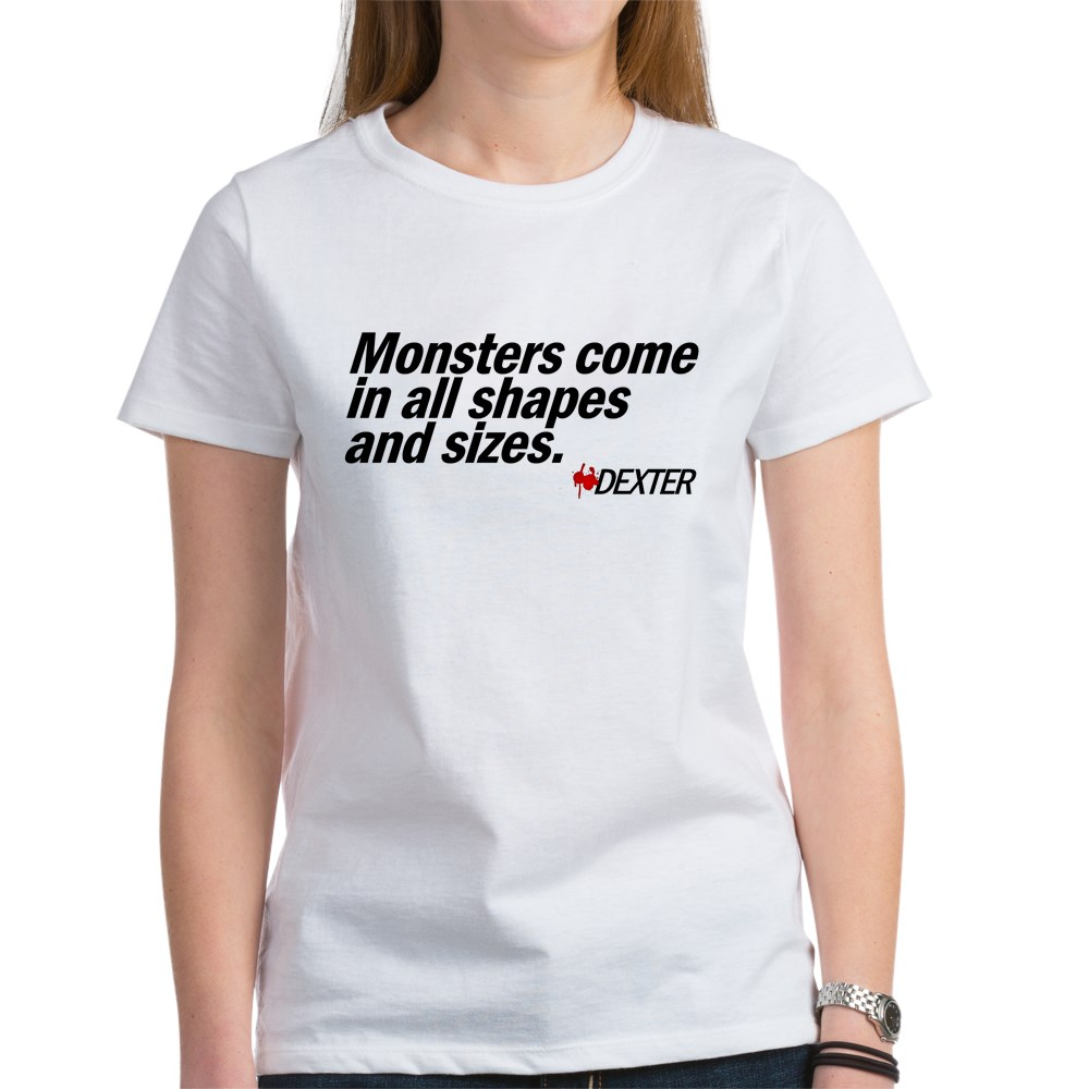 Monsters Come In All Shapes and Sizes - Dexter Women's T-Shirt