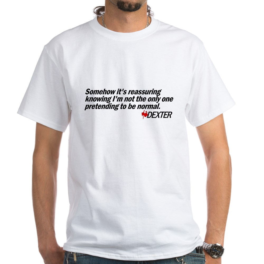 Not the Only One Pretending to Be Normal - Dexter White T-Shirt