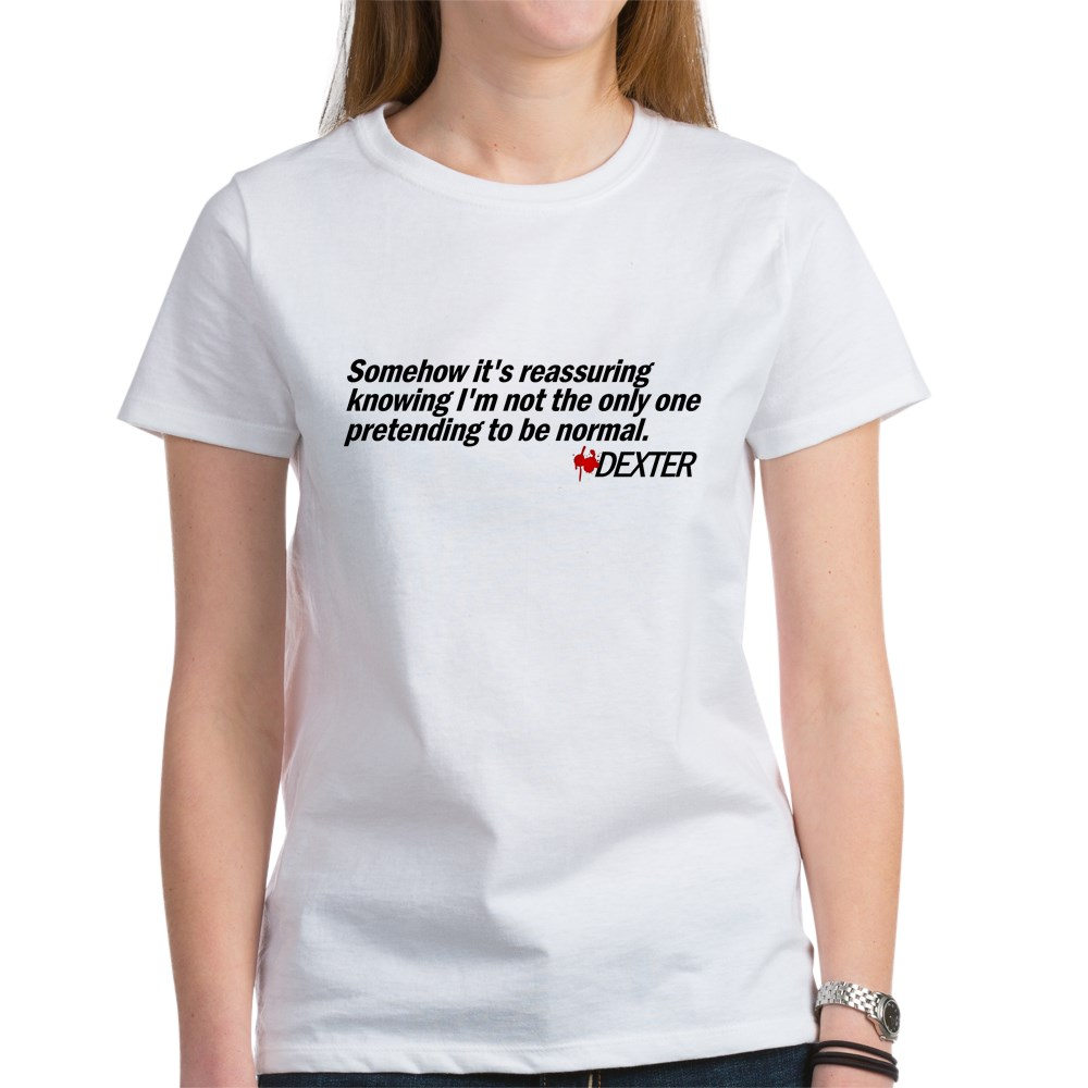 Not the Only One Pretending to Be Normal - Dexter Women's T-Shirt