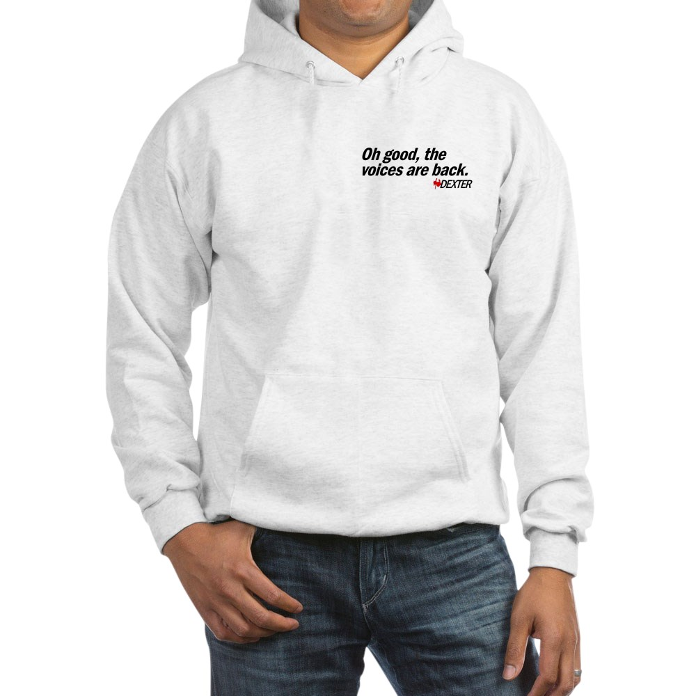 Oh good, the voices are back. - Dexter Hooded Sweatshirt