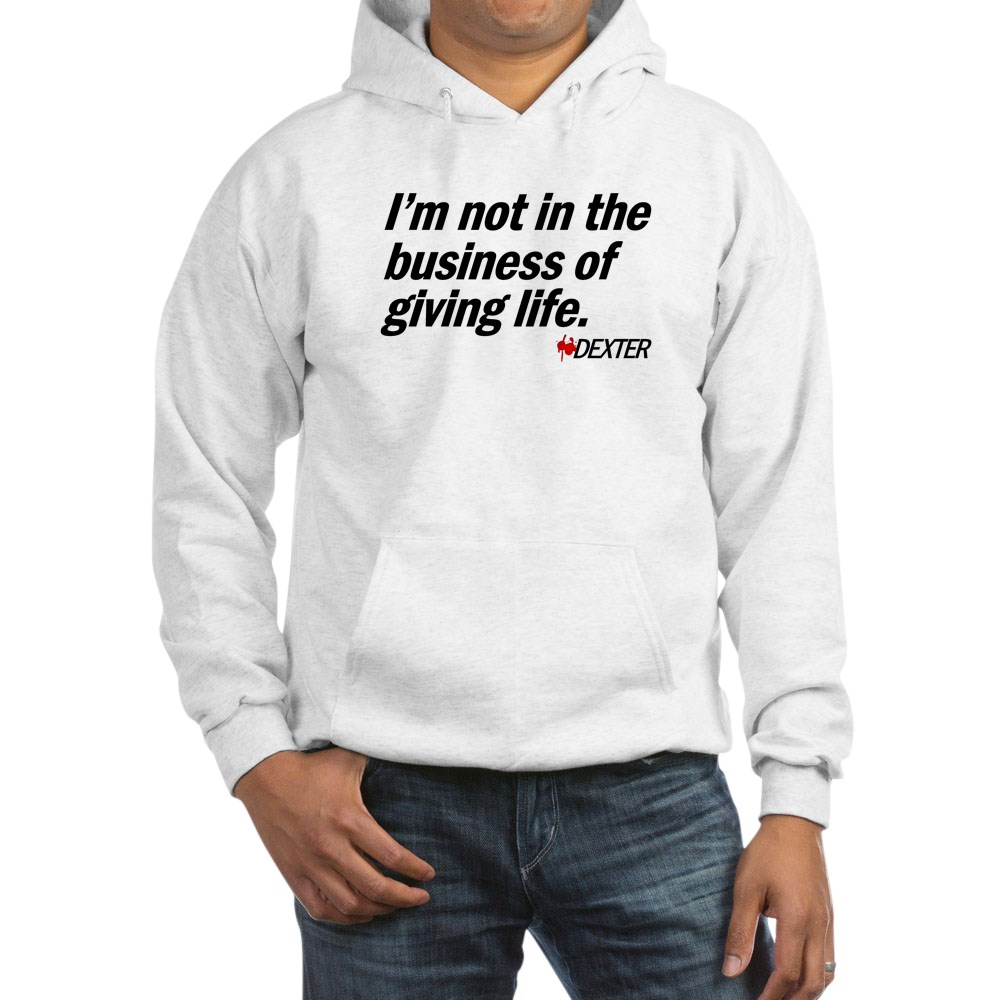 Not in the Business of Giving Life - Dexter Quote Hooded Sweatshirt