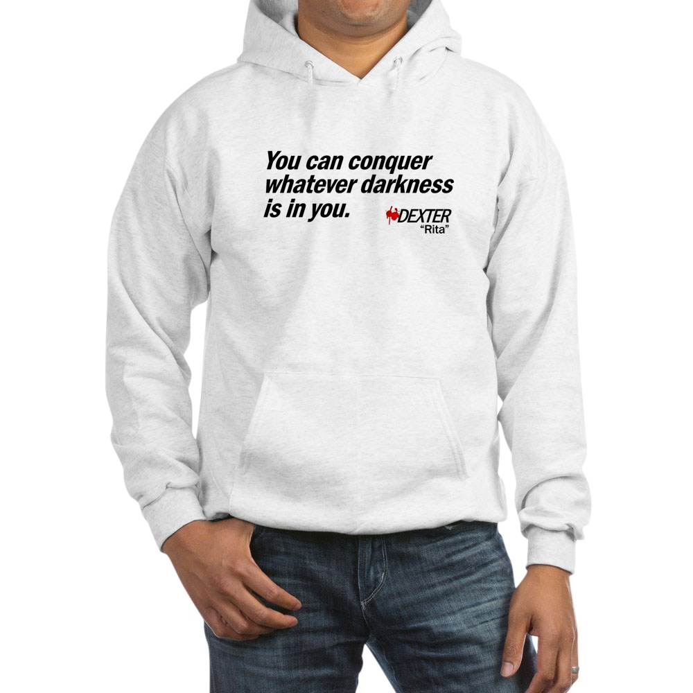 Conquer Whatever Darkness Is In You - Dexter Quote Hooded Sweatshirt