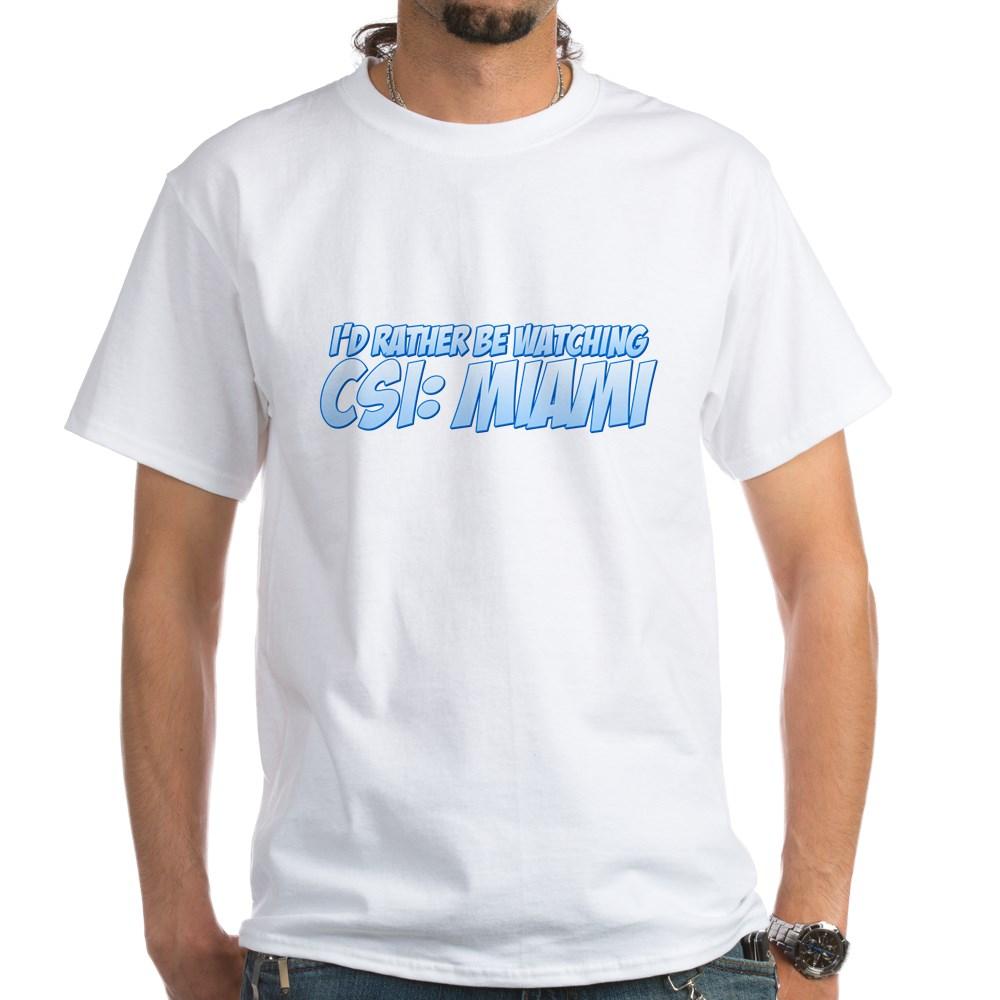 I'd Rather Be Watching CSI: Miami White T-Shirt