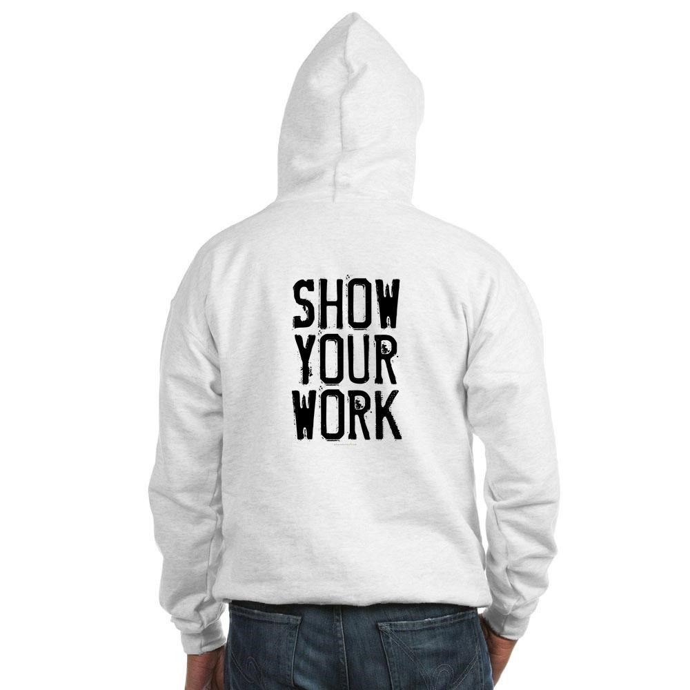 Show Your Work Hooded Sweatshirt