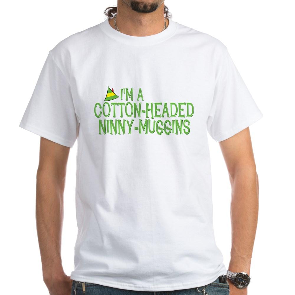 I'm a Cotton-Headed Ninny-Muggins White T-Shirt