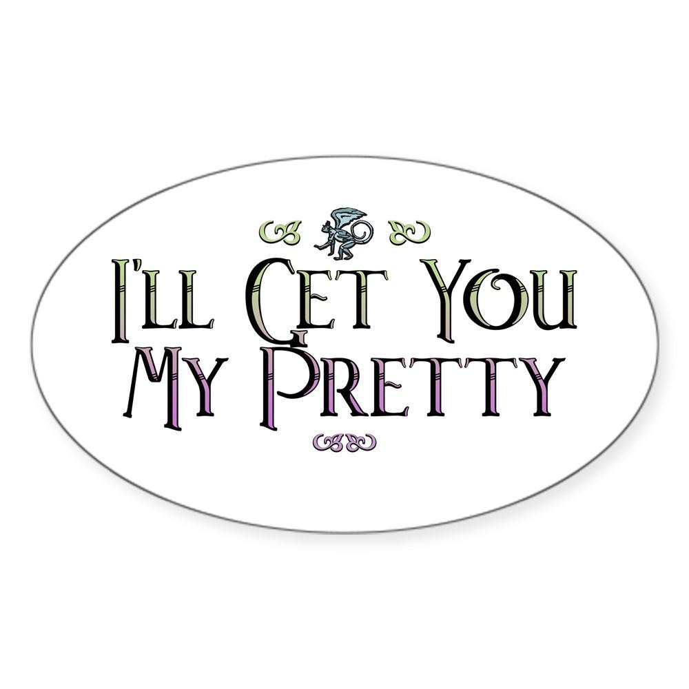I'll Get You My Pretty - Wizard of Oz Oval Sticker