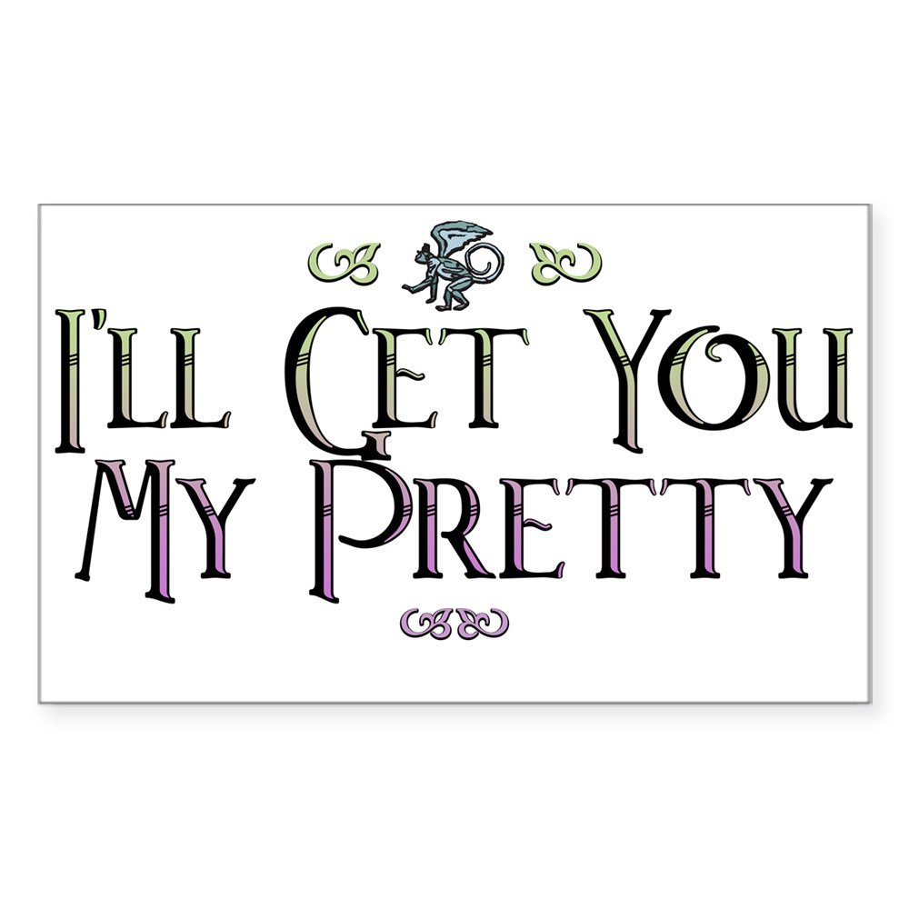 I'll Get You My Pretty - Wizard of Oz Rectangle Sticker