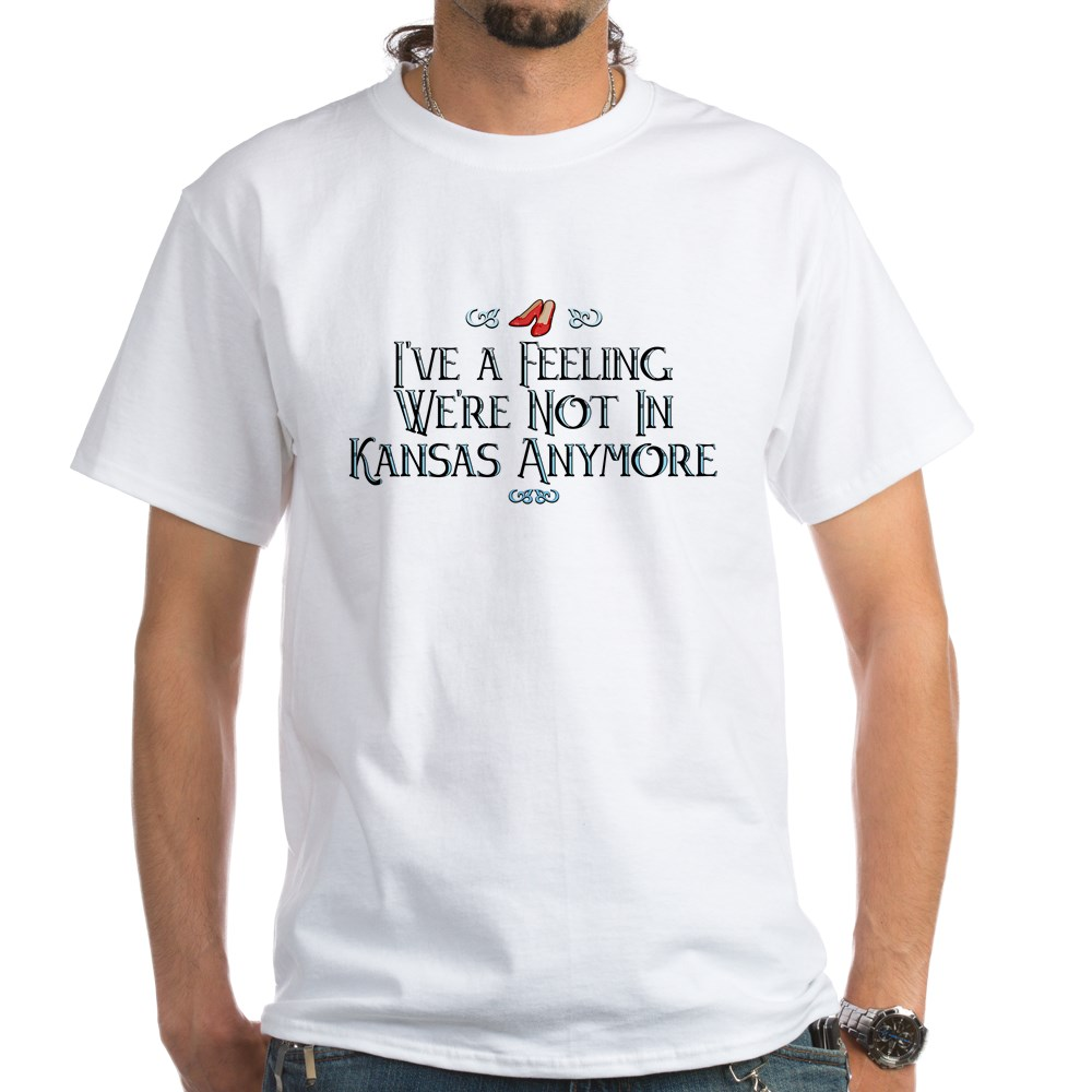 I've a Feeling We're Not In Kansas Anymore White T-Shirt