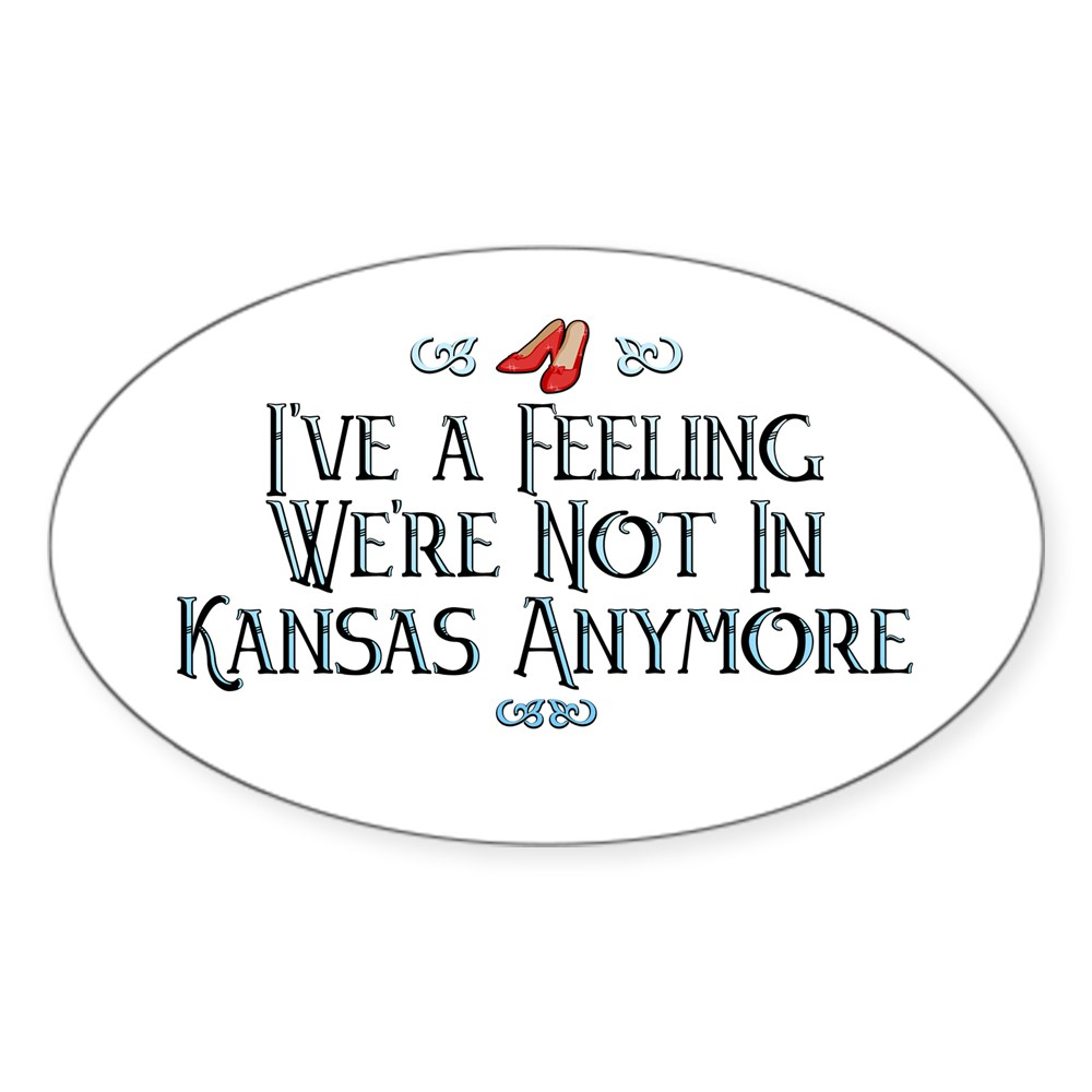 I've a Feeling We're Not In Kansas Anymore Oval Sticker