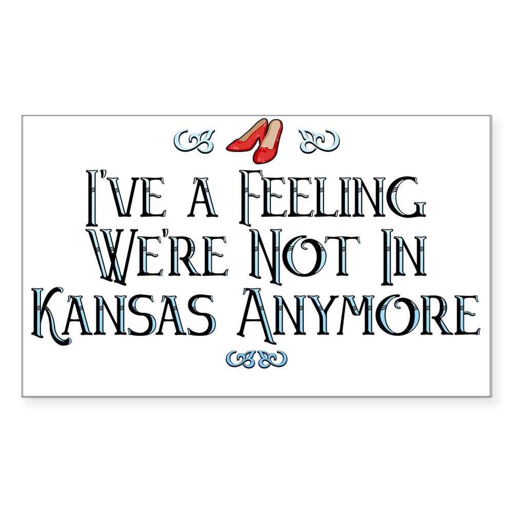 I've a Feeling We're Not In Kansas Anymore Rectangle Sticker