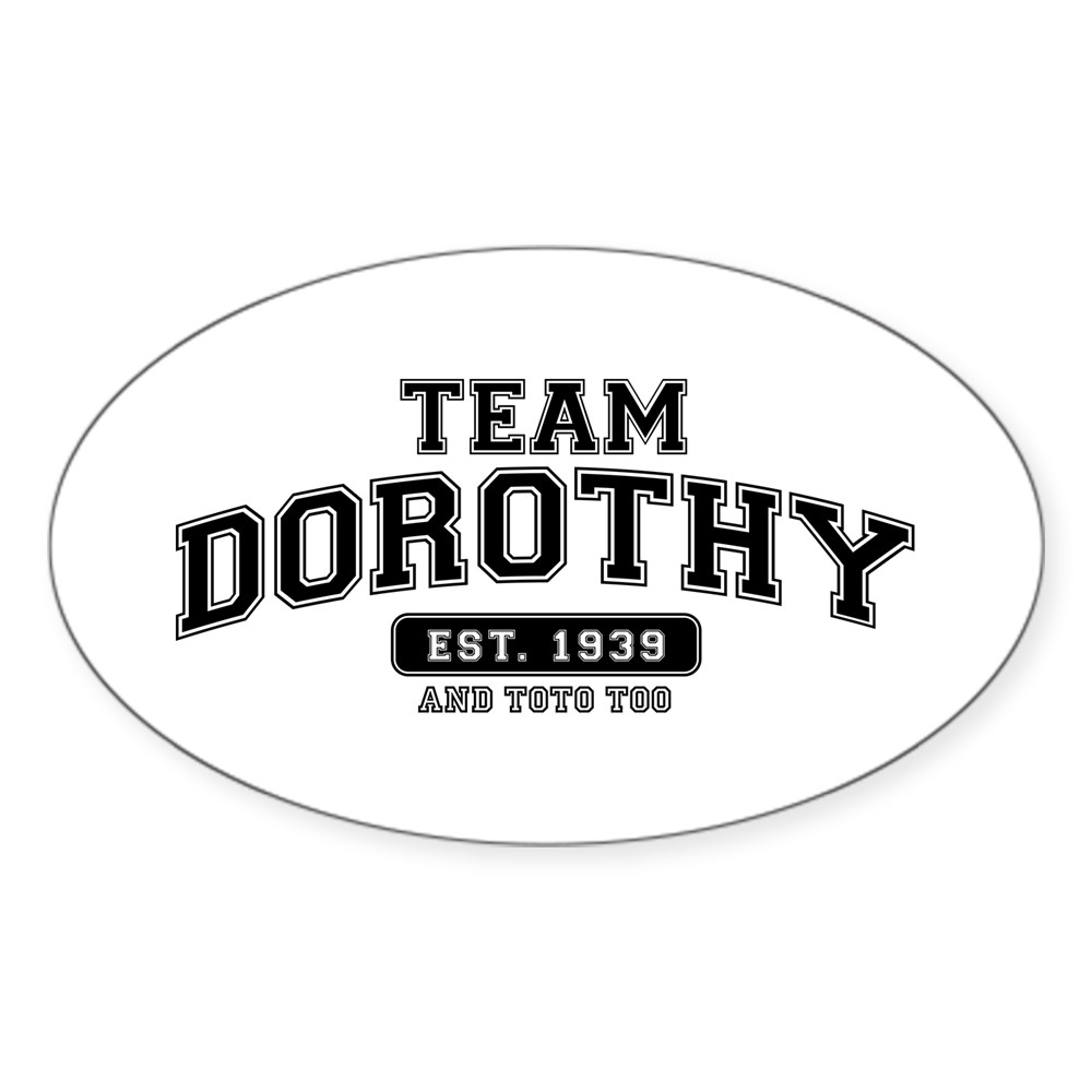 Team Dorothy - And Toto Too Oval Sticker