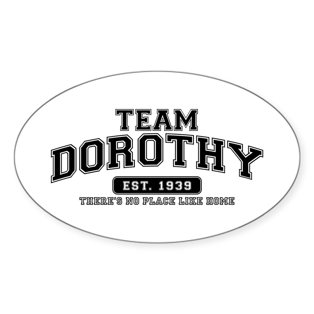 Team Dorothy - There's No Place Like Home Oval Sticker
