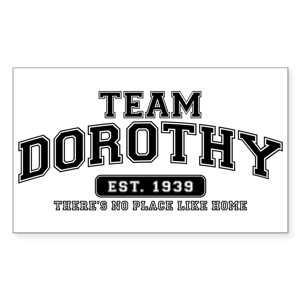 Team Dorothy - There's No Place Like Home Rectangle Sticker