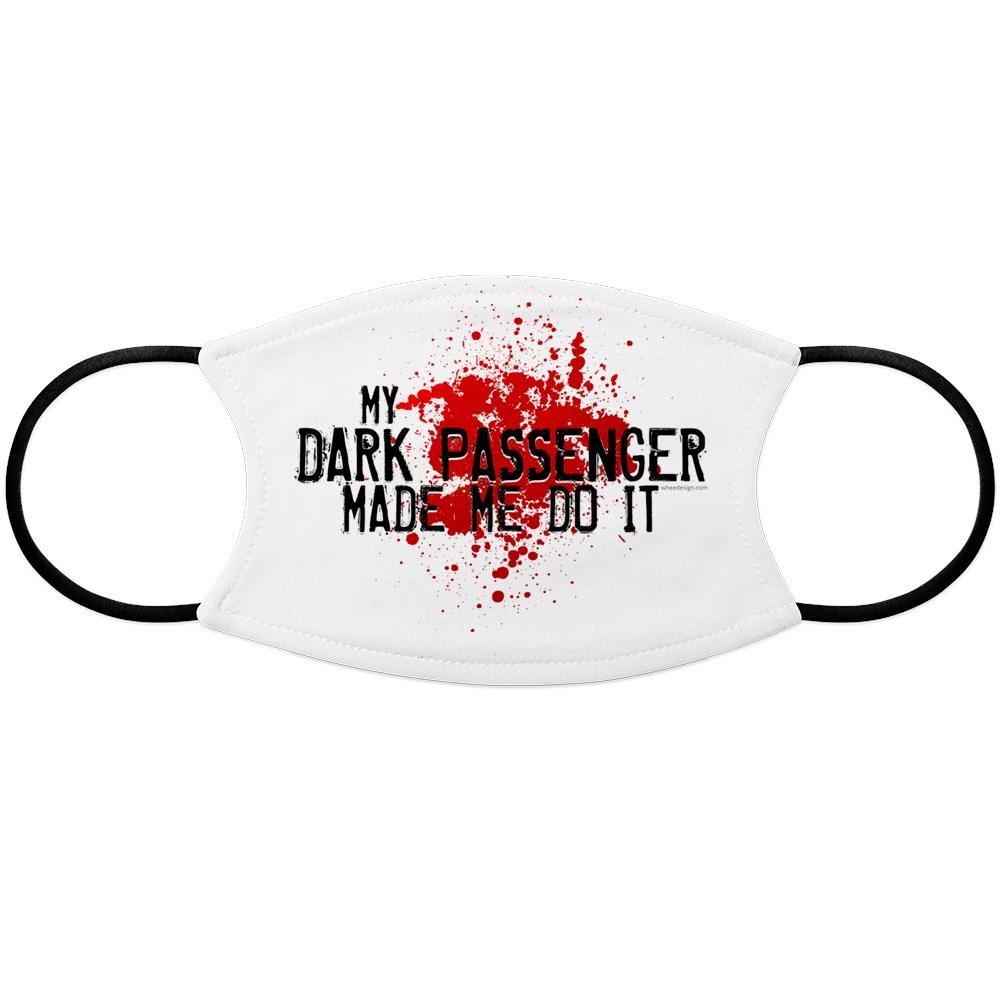 My Dark Passenger Made Me Do It Face Mask