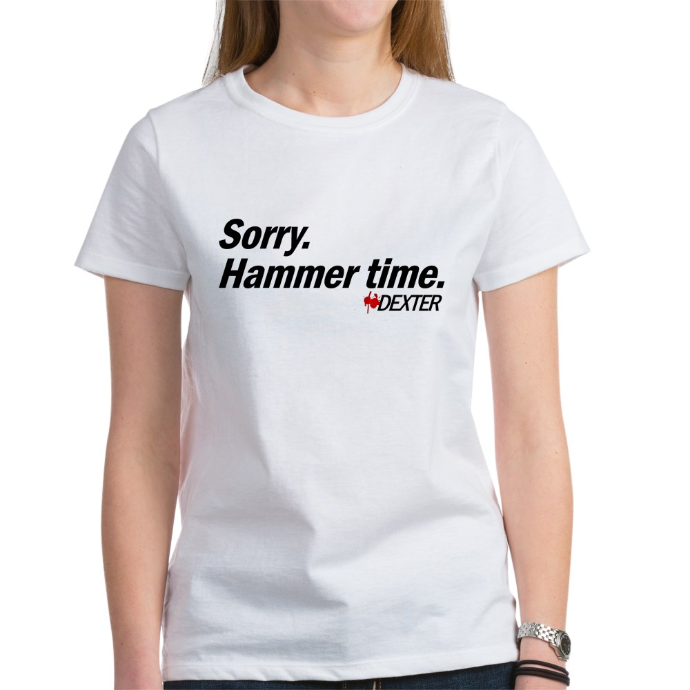 Sorry. Hammer Time - Dexter Quote Women's T-Shirt
