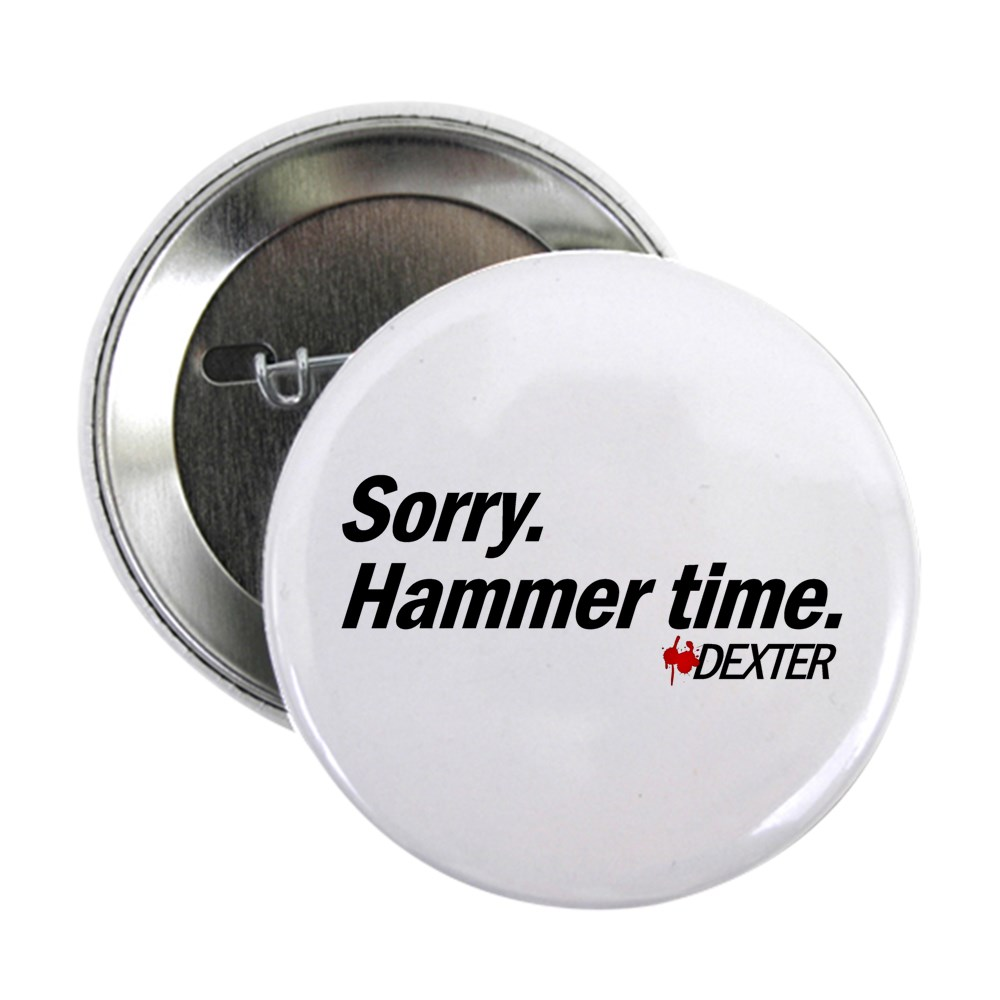 Sorry. Hammer Time - Dexter Quote 2.25