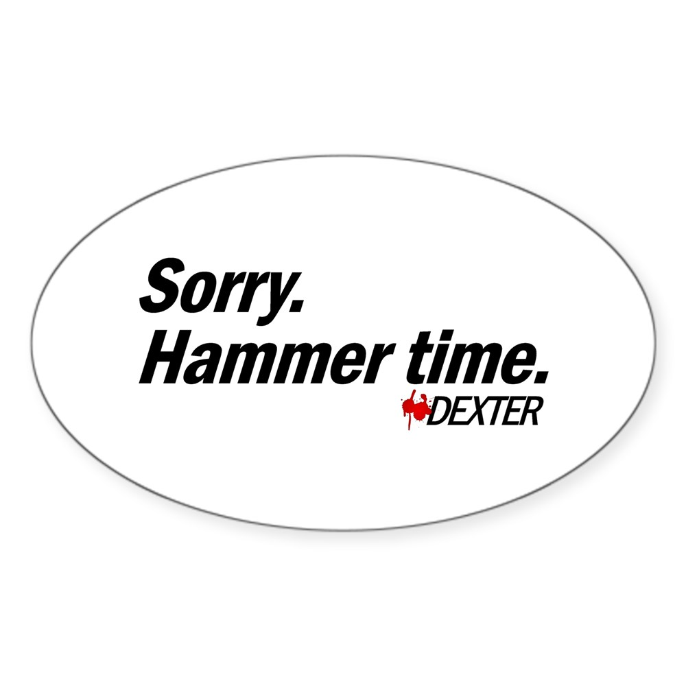 Sorry. Hammer Time - Dexter Quote Oval Sticker