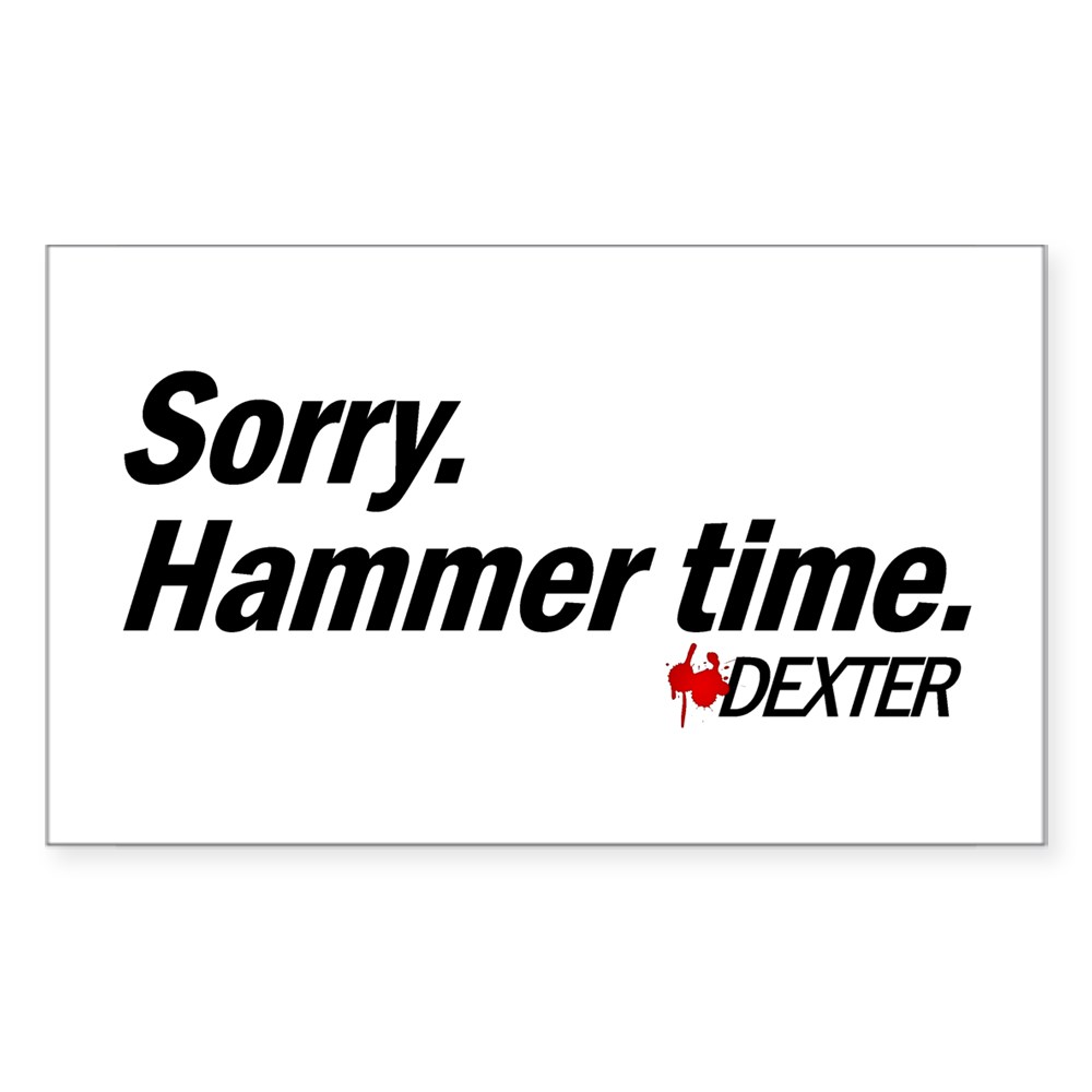 Sorry. Hammer Time - Dexter Quote Rectangle Sticker