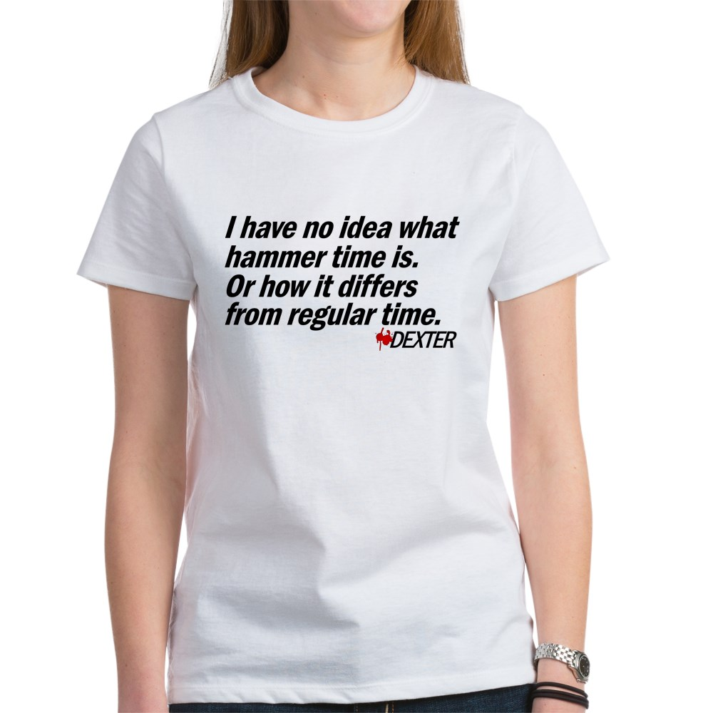 I Have No Idea What Hammer Time Is... Women's T-Shirt
