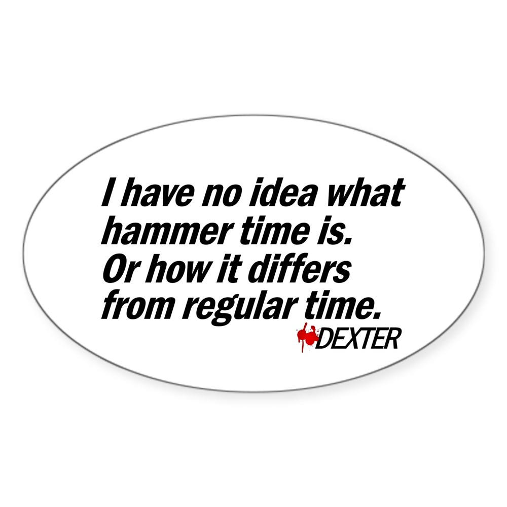 I Have No Idea What Hammer Time Is... Oval Sticker