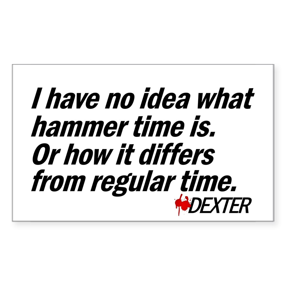 I Have No Idea What Hammer Time Is... Rectangle Sticker