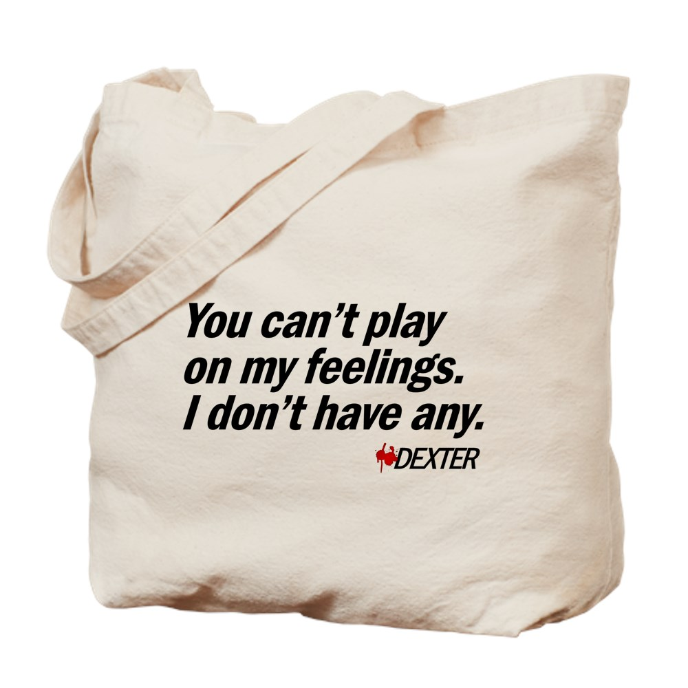 You Can't Play on My Feelings - Dexter Quote Tote Bag