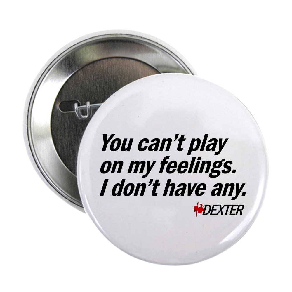 You Can't Play on My Feelings - Dexter Quote 2.25